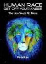 Human Race Get Off Your Knees: The Lion Sleeps No More by David Icke