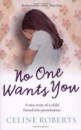 No One Wants You: A true story of a child forced into prostitution by Celine Roberts
