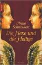 Die Hexe und die Heilige von Ulrike Schweikert